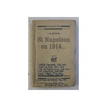 SI NAPOLEON EN 1914 ...par J. M. BOURGET , EDITIE INTERBELICA , PREZINTA INSEMNARI CU STILOUL*