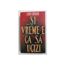 ...SI VREME E CA SA UCIZI de JOHN GRISHAM , 1994