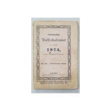 SIEBENBURGISCHER VOLKSKALENDAR FUR DAS JAHR  1875  - ALMANAH  TRANSILVANEAN PE ANU 1875
