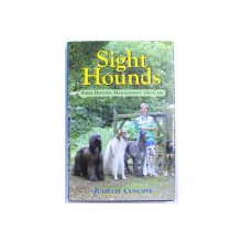 SIGHT HOUNDS - THEIR HISTORY , MANAGEMENT AND CARE by JULIETTE CUNLIFFE , 2006