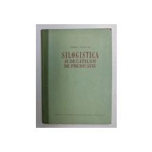 SILOGISTICA JUDECATILOR DE PREDICATIE , STUDII FILOZOFICE II: CONTRIBUTII, ADAOSURI SI RECTIFICARI LA SILOGISTICA CLASICA de FLOREA TUTUGAN , 1957
