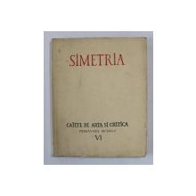 SIMETRIA , CAIETE DE ARTA SI CRITICA , PRIMAVARA , 1945 , CONTINE DEDICATIE SEMNATA MATEI CANTACUZINO *