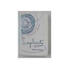 SIMPLEXITY - THE SIMPLE RULES OF A COMPLEX WORLD by JEFFREY KLUGER , 2008, PREZINTA URME DE INDOIRE *