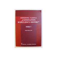 SIMPOZIONUL NATIONAL CONSTANTIN RADULESCU - MOTRU , EDITIA A I - A de , editie coordonata de ALEXANDRU SURDU si MARIUS DOBRE , 2017