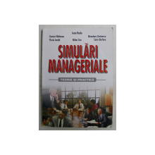 SIMULARI MANAGERIALE , TEORIE SI PRACTICA de IOAN RADU ... FLORIN IONITA , 2005