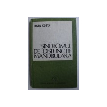 SINDROMUL DE DISFUNCTIE MANDIBULARA - ETIOLOGIE SI TRATAMENT de EUGEN COSTA , 1987