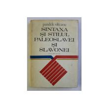 SINTAXA SI STILUL PALEOSLAVEI SI SLAVONEI de PANDELE OLTEANU , 1974 , DEDICATIE*