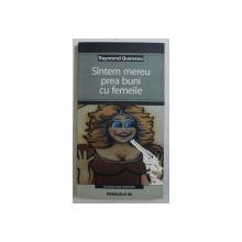 SINTEM MEREU PREA BUNI CU FEMEILE de RAYMOND QUENEAU , 2005