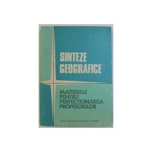 SINTEZE GEOGRAFICE - MATERIALE PENTRU PERFECTIONAREA PROFESORILOR de VALERIA VELCEA , VASILE CUCU , 1983