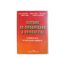 SISTEME DE ORGANIZARE A PRODUCTIEI - STUDII DE CAZ , LUCRARI PRACTICE COMPLEXE de BAGU CONSTANTIN ...CREANGA ALEXANDRU , 2001