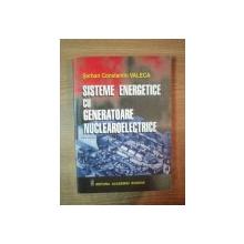SISTEME ENERGETICE CU GENERATOARE NUCLEAROELECTRICE de SERBAN CONSTANTIN VALCEA , Bucuresti 2002
