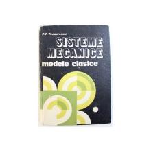 SISTEME MECANICE  - MODELE CLASICE , VOL. I de P.P. TEODORESCU , 1984