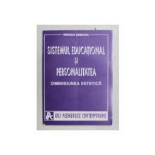 SISTEMUL EDUCATIONAL SI PERSONALITATEA  - DIMENSIUNEA ESTETICA de MIRCEA CRISTEA , 1994 , DEDICATIE*