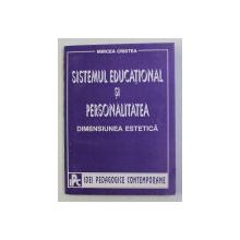 SISTEMUL EDUCATIONAL SI PERSONALITATEA , DIMENSIUNEA ESTETICA de MIRCEA CRISTEA , 1994