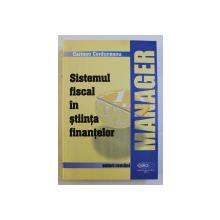 SISTEMUL FISCAL IN STIINTA FINANTELOR de CARMEN CORDUNEANU , 1998