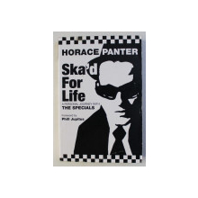SKA' D FOR LIFE - A PERSONAL JOURNEY WITH THE SPECIALS by HORACE PANTER , 2007