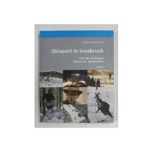 SKISPORT IN INNSBRUCK - VON DEN ANFANGEN BIS INS 21 . JAHRUNDERT von ANNELIESE GIDL und KARL GRAF , 2010