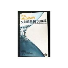 SLABIREA DE DURATA CELE SAPTE CHEI ALE LIBERTATII DE A SLABI BUCURESTI 2007-DR.PHIL C. MCGRAW