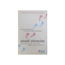 SMALL MIRACLES  - COPING WITH INFERTILITY , MISCARRIAGE , STILLBIRTH AND PREMATURE BIRTH by RACHEL STANFIELD  - PORTER & THE BONNIE BABES FOUNDATION , 2008