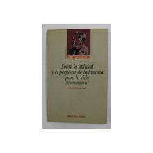 SOBRE LA UTILIDAD Y EL PERJUICIO DE LA HISTORIA PARA LA VIDA - II INTEMPESTIVA de FRIEDRICH NIETZSCHE , 1999