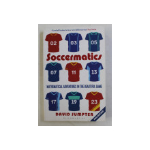SOCCERMATICS  - MATHEMATICAL ADVENTURES IN THE BEAUTIFUL GAME by DAVID SUMPTER , 2017