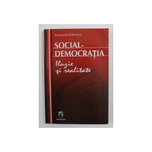 SOCIAL - DEMOCRATIA - ILUZIE SI REALITATE de SMARANDA DOBRESCU , 2006