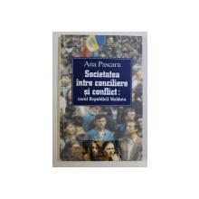 SOCIETATEA INTRE CONCILIERE SI CONFLICT , CAZUL REPUBLICII MOLDOVA de ANA PASCARU , 2000 *DEDICATIA AUTORULUI CATRE ACAD. ALEXANDRU BOBOC