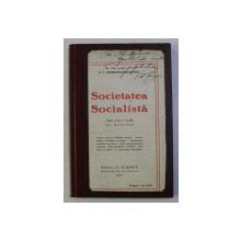 SOCIETATEA SOCIALISTA - ASA CUM O VEDE UN MUNCITOR de P. C . GEORGESCU - DELAFRAS , 1919 , DEDICATIE*