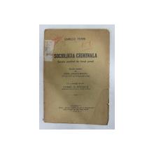SOCIOLOGIA CRIMINALA - SCOALA POSITIVA DE DREPT PENAL de ENRICO FERRI , STUDIU SINTETIC de PETRE IONESCU - MUSCEL , 1934