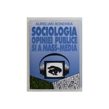 SOCIOLOGIA OPINIEI PUBLICE SI A MASS - MEDIA de AURELIAN BONDREA , 1997 , DEDICATIE*