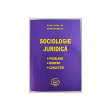 SOCIOLOGIE JURIDICA - PROBLEME , DOMENII , CERCETARI de DAN BANCIU , 2007