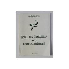 SOCUL  CIVILIZATIILOR SUB ZODIA TOTALITARA de PAUL DIMITRIU , 2002