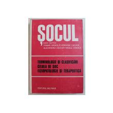 SOCUL , TERMINOLOGIE SI CLASIFICARI , CELULA DE SOC , FIZIOPATOLOGIE SI TERAPEUTICA , EDITIA A II - A de IULIU SUTEU ... VASILE CANDEA , 1980