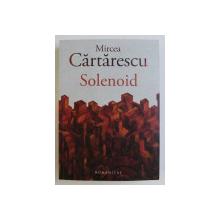 SOLENOID de MIRCEA CARTARESCU , 2015 SEMNATURA*
