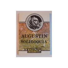 SOLILOQUIA. VORBIRI INSINGURATE si SERMONES. PREDICI de AURELIUS AUGUSTINUS  1992