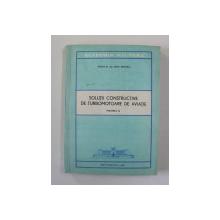 SOLUTII CONSTRUCTIVE DE TURBOMOTOARE DE AVIATIE , VOLUMUL II de COLONEL DR. ING. IOAN MANOLE , 1977