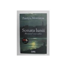 SONATA LUNII - ROMANUL UNEI IUBIRI de PATRICIA MORRISROE , 2020
