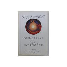 SOPHIA CEREASCA SI FIINTA ANTHROPOSOPHIA de SERGEJ O. PROKOFIEFF , 2011
