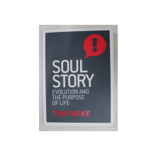 SOUL STORY , EVOLUTION AND THE PURPOSE OF LIFE  BY TIM FREKE , 2017