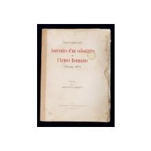 SOUVENIRS d'un VOLONTAIRE de L'ARMEE ROUMAINE ( Plevna, 1877) de JEAN LAHOVARY - BUCURESTI, 1925 *DEDICATIE