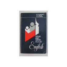 SPEAK AND WRITE ENGLISH by N.P. KOVALENKO ...V.A. SORKINA , 1983 , PENTRU VORBITORII DE LIMBA RUSA