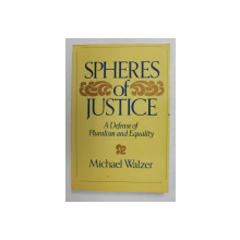 SPHERES OF JUSTICE - A DEFENSE OF PLURALISM AND EQUALITY by MICHAEL WALZER , 1983, PREZINTA SUBLINIERI CU PIXUL SI MARKERUL *
