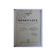 SPIONAJUL - ISTORIC , TEHNICA , SPIONI de OSCAR RAY , traducere din franceza de N . SAULESCU si GEORGE CHIRIAC , 1938 , PREZINTA SUBLINIERI CU CREION COLORAT , DEDICATIE*