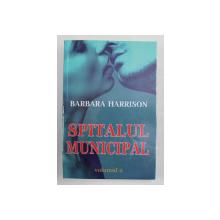 SPITALUL MUNICIPAL , VOLUMUL II de BARBARA HARRISON , 2021