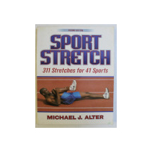 SPORT STRETCH , 311 STRETCHES FOR 41 SPORTS , SECOND EDITION by MICHAEL J. ALTER , 1952 *CONTINE HALOURI DE APA