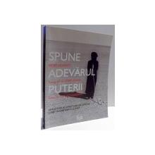 SPUNE ADEVARUL PUTERII , APARATORI AI DREPTURILOR OMULUI CARE TRANSFORMA LUMEA de KERRY KENNEDY , 2009