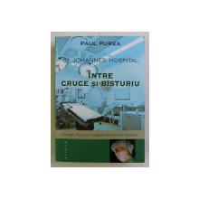 ST. JOHANNES HOSPITAL , INTRE CRUCE SI BISTURIU , roman de PAUL PUREA , 2019
