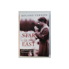 STAR IN THE EAST - KRISHNAMURTI THE INVENTION OF A MESIAH by ROLAND VERNON , 2002