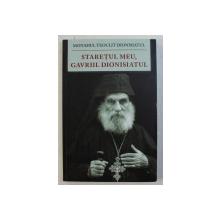 STARETUL MEU , GAVRIIL DIONISIATUL (1886-1983) de MONAHUL TEOCLIT DIONISIATUL , 2013