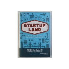 STARTUPLAND - HOW THREE GUYS RISKED EVERYTHING TO TURN AN IDEA INTO A GLOBAL BUSINESS by MICHAEL SVANE with CARLYE ADLER , 2015